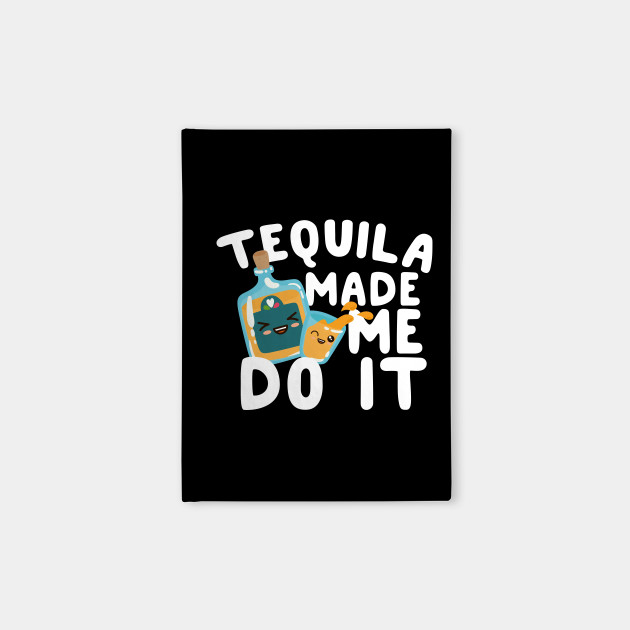 Tequila Made Me Do It