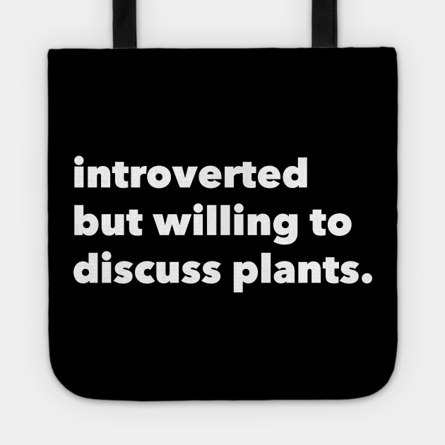 Introverted but willing to discuss plants. 🌿