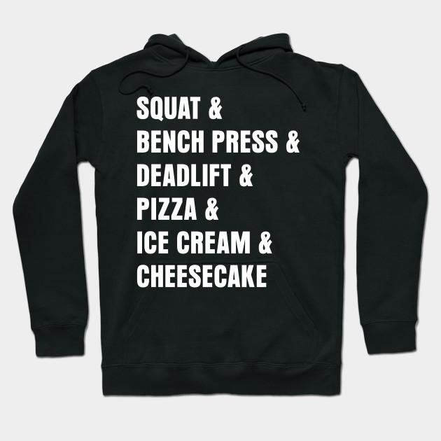 4cdbd4d6b2 Squat Deadlift Pizza Ice Cream Cheese Cake T-Shirt - Squat - Hoodie ...