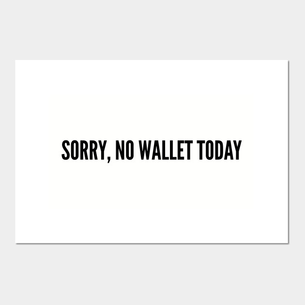 Funny Sorry No Wallet Today Funny Joke Statement Humor Slogan
