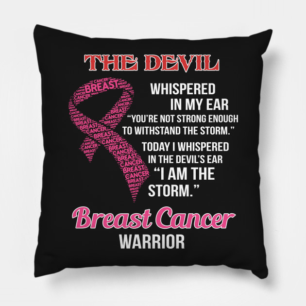 e320dccb breast cancer warrior i whispered in the devil's ear i am the storm T Shirt  Pillow