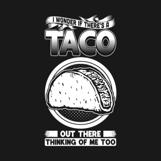 6138d740 I Wonder If There's A Taco Thinking Of Me Too T-Shirt