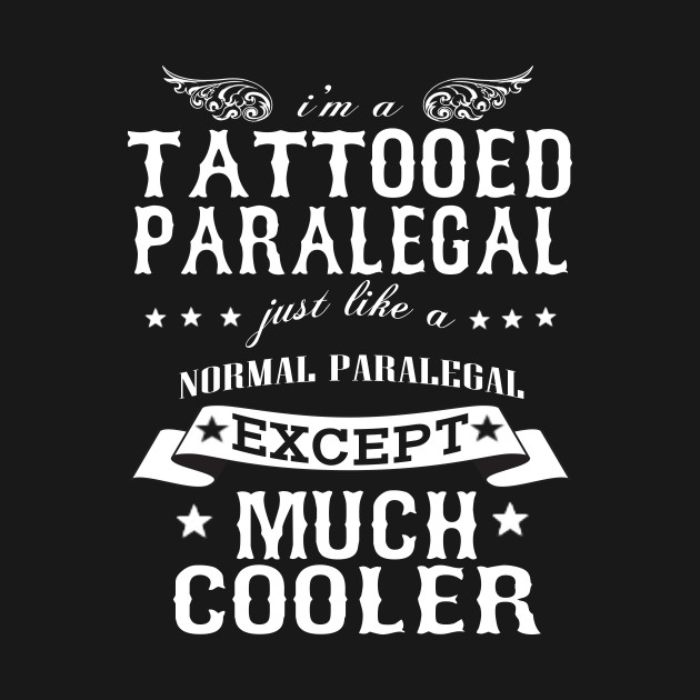 I'M A Tattooed Paralegal Just Like A Normal Paralegal Except Much Cooler