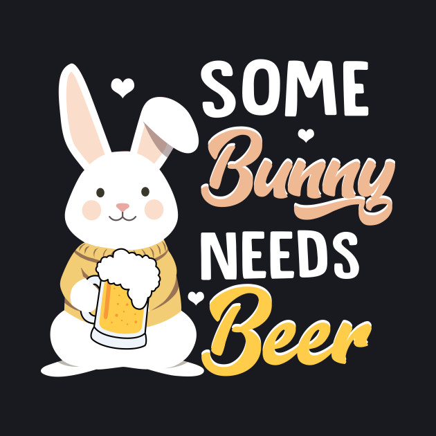 Some Bunny Needs Beer T Shirt Funny Drinking Easter Beer T Shirt