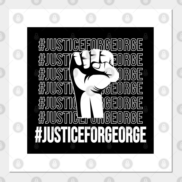 Justice for George - George Floyd - Justice For George Floyd - Posters and Art Prints | TeePublic