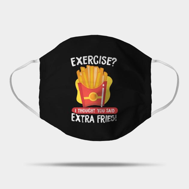 Exercise I Thought You Said Extra Fries Fried Mask Teepublic