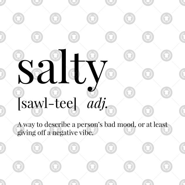a14808ce2 Salty Definition - Salty - T-Shirt | TeePublic