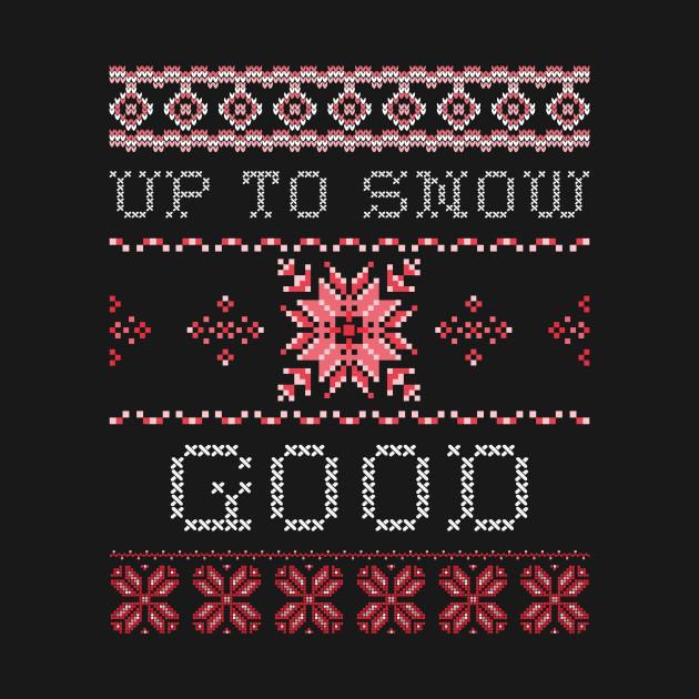 Up To Snow Good Ugly Christmas Funny Holiday
