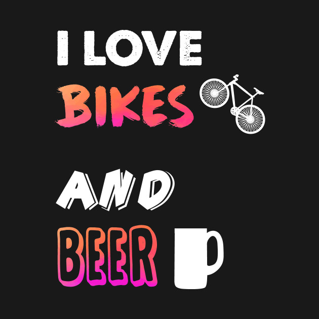 I love bikes and beer