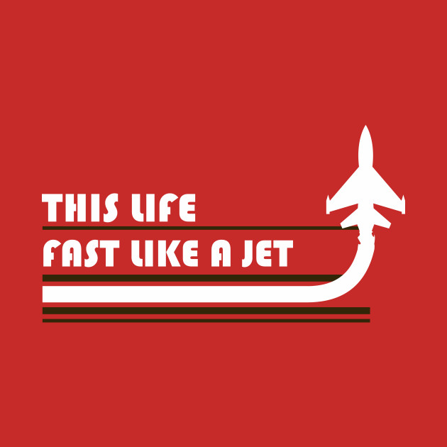 THIS LIFE FAST LIKE A JET