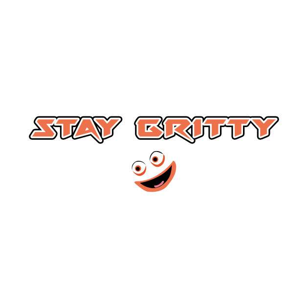 STAY GRITTY