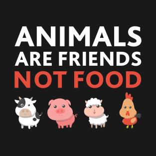 Animals Are Friends Not Food t-shirts