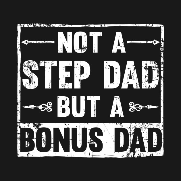 009daa9ed Not a step dad but a bonus dad - Dad - T-Shirt | TeePublic
