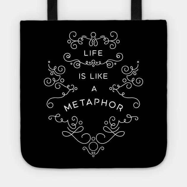 Life is Like a Metaphor