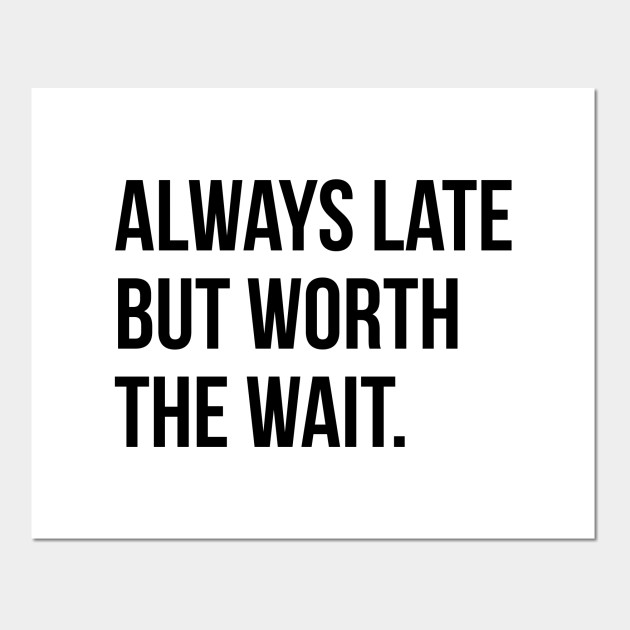 Always Late But Worth The Wait Funny Sarcastic Quote T Shirt