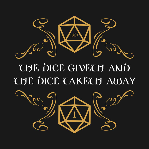 The Dice Giveth and Taketh Dungeons and Dragons Inspired - D&D
