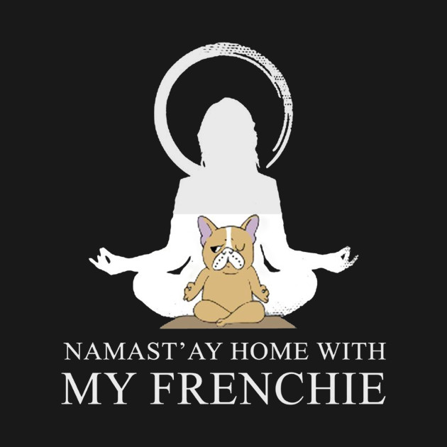 NAMAST'AY HOME WITH MY FRENCHIE T Shirt