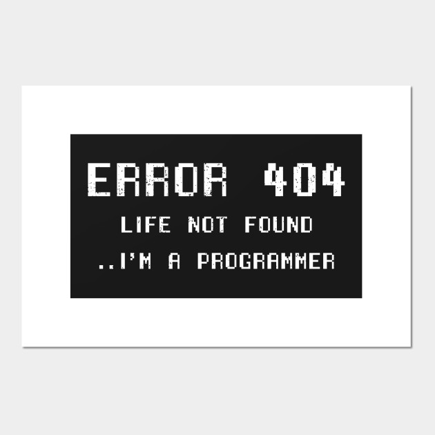 Funny Geek Error 404 Life Not Found   I'm A Programmer