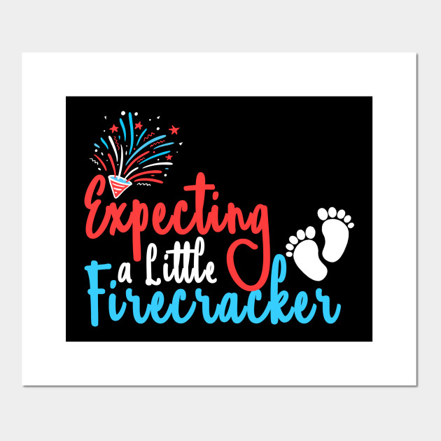 Expecting A Little Firecracker Independence Day Independence Day Usa Poster E Stampa Artistica Teepublic It