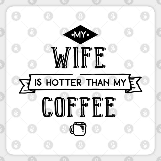 Love Series My Wife Is Hotter Than My Coffee Love Sticker