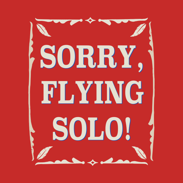 Sorry, Flying Solo!