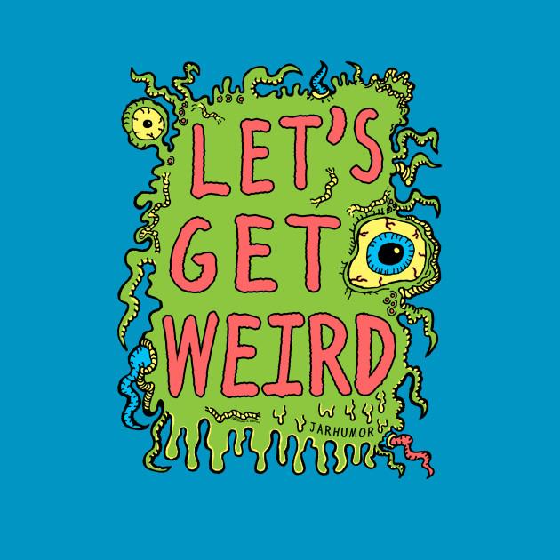 Lets Get Weird