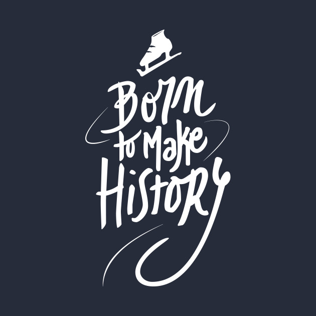 Born to make History [white]