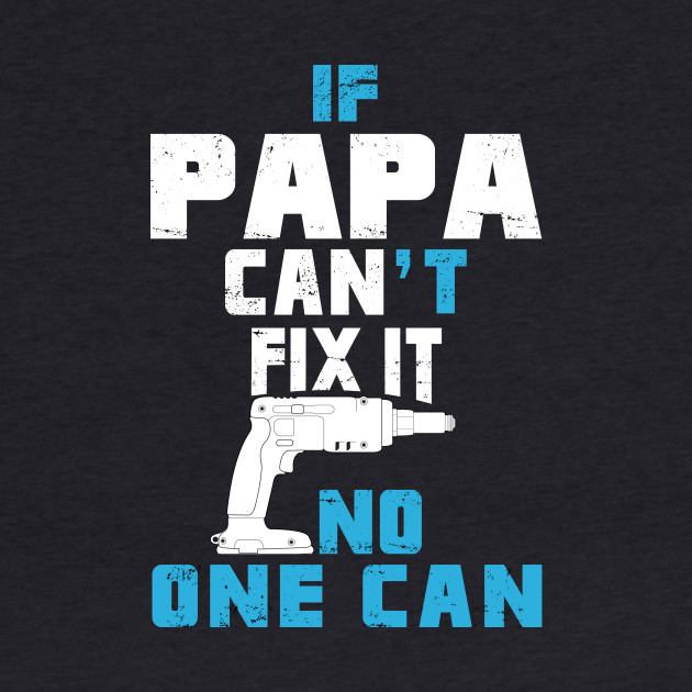 If Papa Can't Fix It No One Can - Tshirt & Hoodies