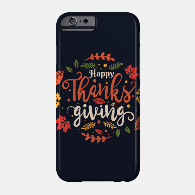 Happy Thanksgiving Shirts & Decorations - Thanks giving Phone Case