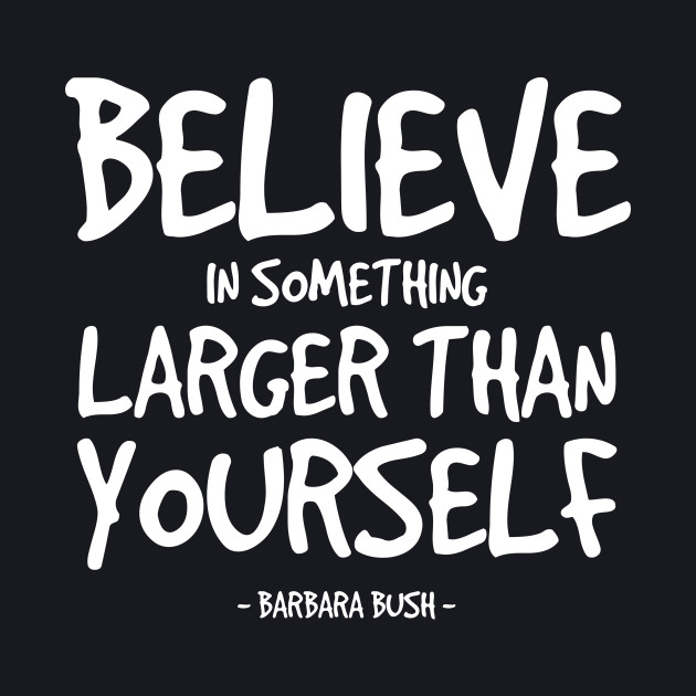 Larger Than Yourself Quote Barbara Bush Barbara Bush Baseball