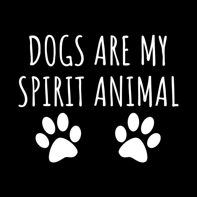 Dogs are my spirit animal