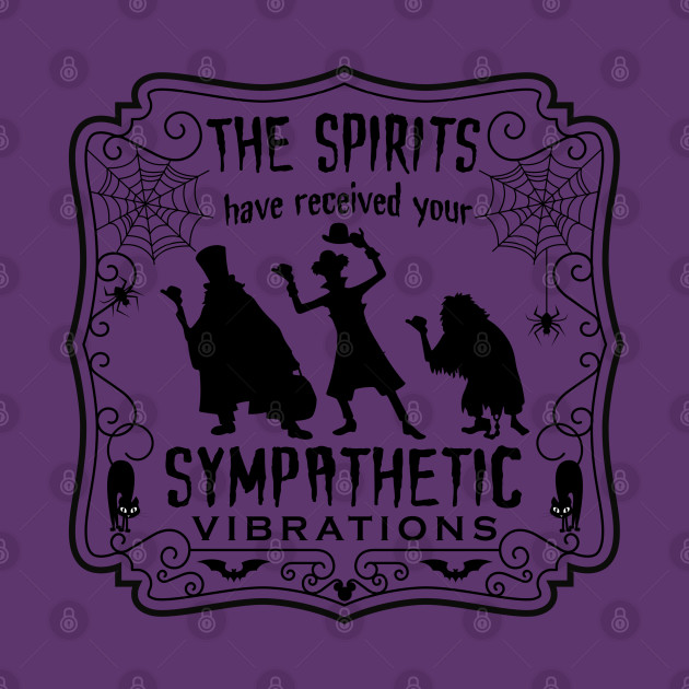 The Spirits have received your sympathetic vibrations - Halloween Vacation Disney tee