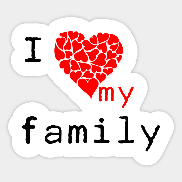 I Love My Family Family Sticker Teepublic