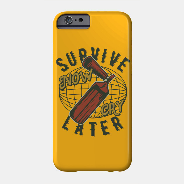 Survive now cry later Phone Case
