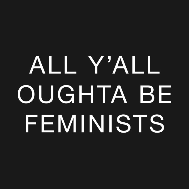 All Y'all Oughta Be Feminists