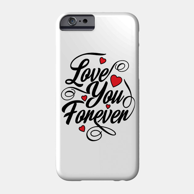 Love You Forever - Valentines Day Quote - Hearts Phone Case