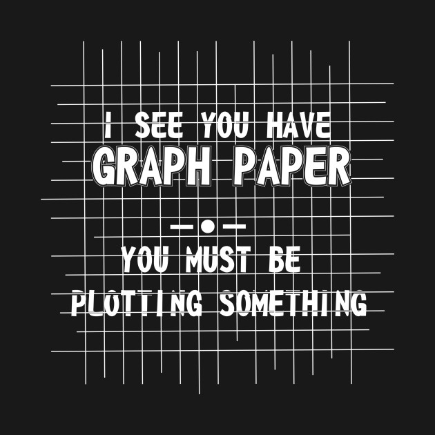 Math I see you have graph paper