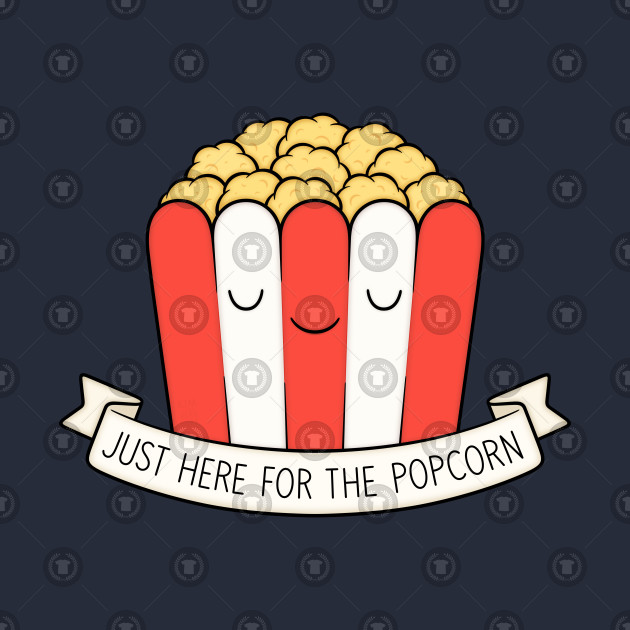 f9a04bbfedc Just Here For The Popcorn Just Here For The Popcorn