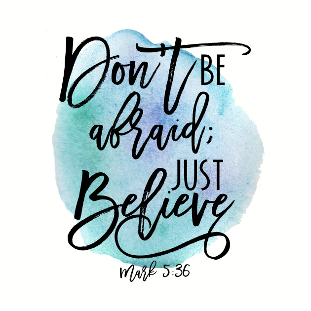 Don't be afraid; Just believe Mark 5:36 Bible verse blue watercolor