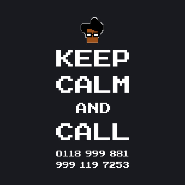 Keep Calm and Call 0118 999 881 999 119 7253 IT Crowd