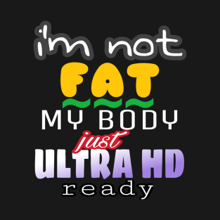 Not FAT Just in Ultra HD t-shirts
