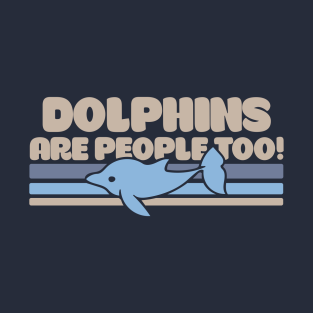 Dolphins are people too t-shirts