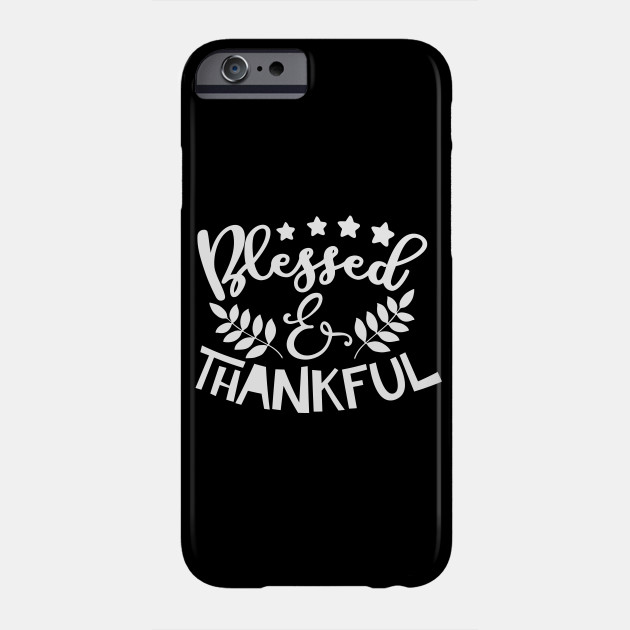 Blessed and Thankful Thanksgiving Phone Case
