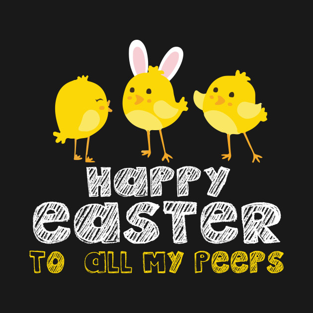 Happy Easter To My Peeps Easter Shirt Gift Happy Easter To My