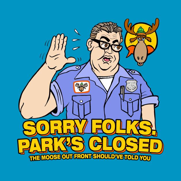Sorry Folks. Park's Closed