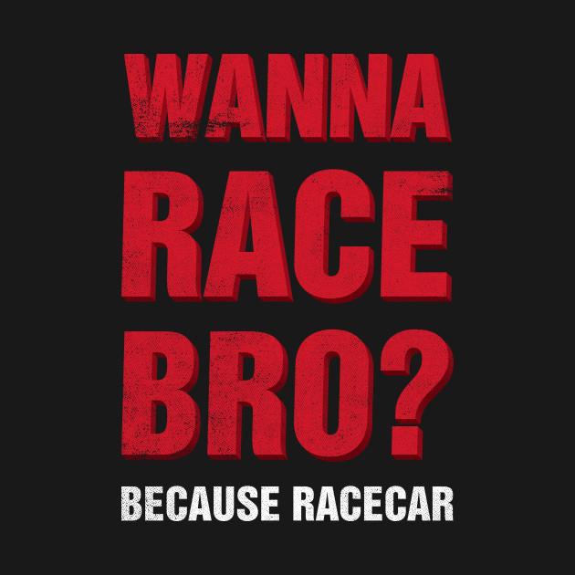 Wanna Race Bro?