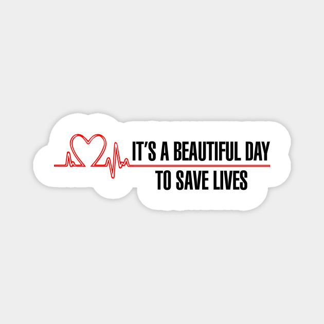 """Grey's Anatomy - """"It's a beautiful day to save lives!"""""""