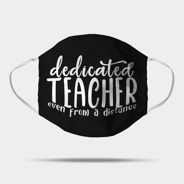Dedicated Teacher Even From A Distance Dedicated Teacher Even From A Distance Mask Teepublic