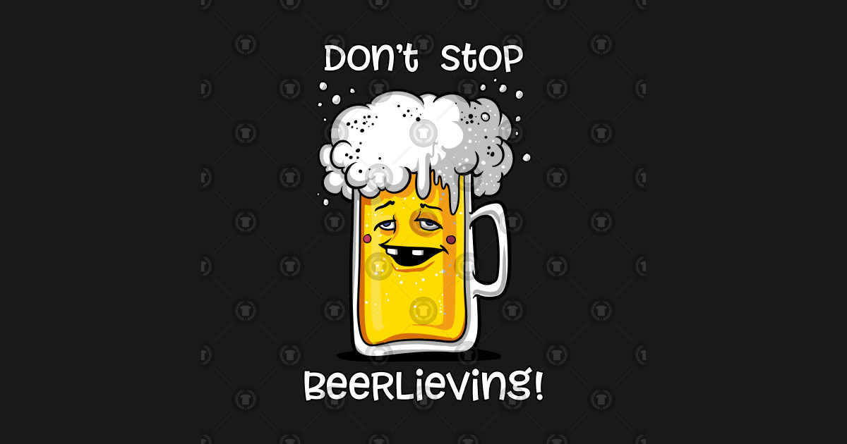 Don't Stop Beerlieving Funny Beer Lover Pun by underheaven