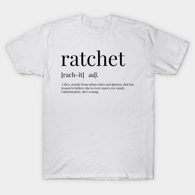 53cdba88 Ratchet Definition - Ratchet - T-Shirt | TeePublic